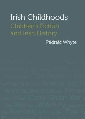 Irish Childhoods: Children's Fiction and Irish History (Hardback)