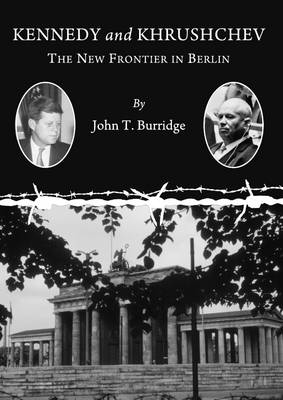 Kennedy and Khrushchev: The New Frontier in Berlin (Paperback)