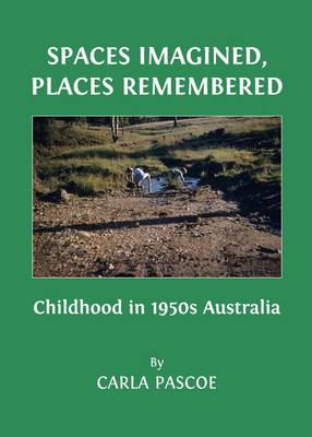 Spaces Imagined, Places Remembered: Childhood in 1950s Australia (Hardback)