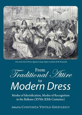 From Traditional Attire to Modern Dress: Modes of Identification, Modes of Recognition in the Balkans (XVIth-XXth Centuries) (Hardback)