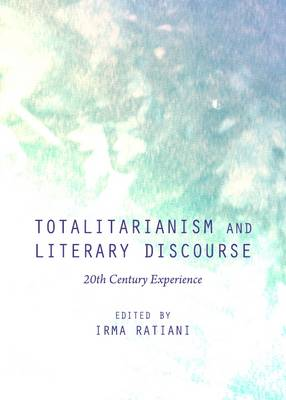 Totalitarianism and Literary Discourse: 20th Century Experience (Hardback)