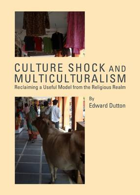 Culture Shock and Multiculturalism: Reclaiming a Useful Model from the Religious Realm (Hardback)