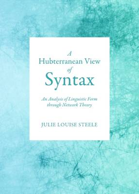 A Hubterranean View of Syntax: An Analysis of Linguistic Form through Network Theory (Hardback)