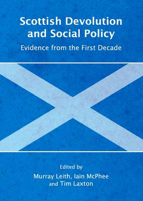 Scottish Devolution and Social Policy: Evidence from the First Decade (Hardback)