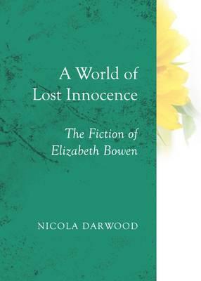 A World of Lost Innocence: The Fiction of Elizabeth Bowen (Hardback)
