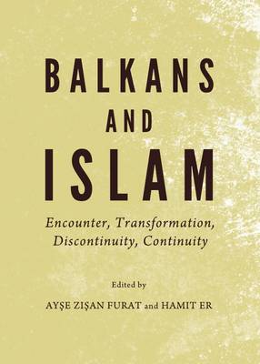 Balkans and Islam: Encounter, Transformation, Discontinuity, Continuity (Hardback)