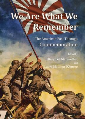We Are What We Remember: The American Past Through Commemoration (Hardback)