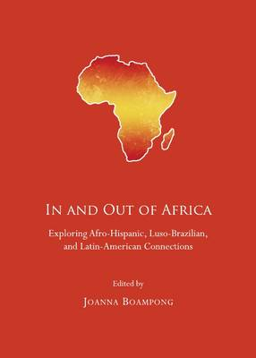 In and Out of Africa: Exploring Afro-Hispanic, Luso Brazilian, and Latin American Connections (Hardback)