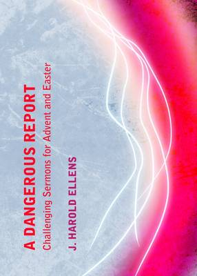 A Dangerous Report: Challenging Sermons for Advent and Easter (Hardback)