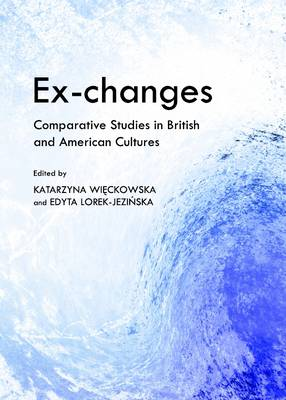 Ex-changes: Comparative Studies in British and American Cultures (Hardback)