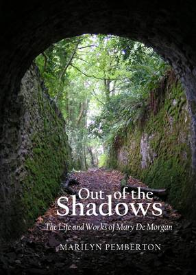 Out of the Shadows: The Life and Works of Mary De Morgan (Hardback)