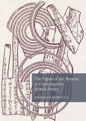 The Figure of the Shaman in Contemporary British Poetry (Hardback)