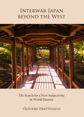 Interwar Japan beyond the West: The Search for a New Subjectivity in World History (Hardback)