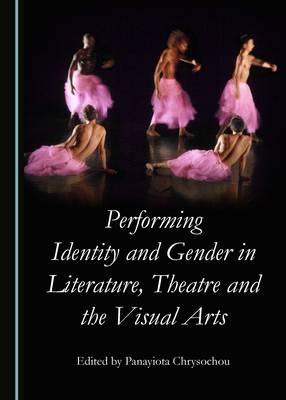 Performing Identity and Gender in Literature, Theatre and the Visual Arts (Hardback)
