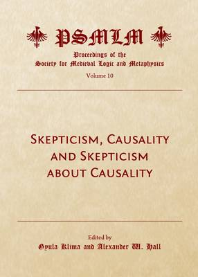 Skepticism, Causality and Skepticism about Causality (Volume 10: Proceedings of the Society for Medieval Logic and Metaphysics) (Hardback)