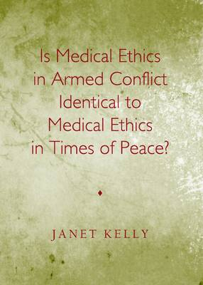 Is Medical Ethics in Armed Conflict Identical to Medical Ethics in Times of Peace? (Hardback)