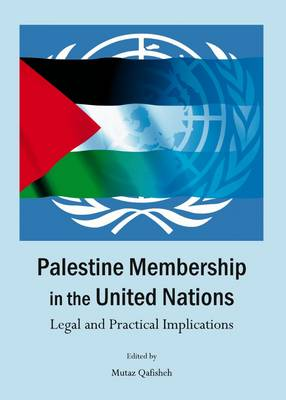 Palestine Membership in the United Nations: Legal and Practical Implications (Hardback)