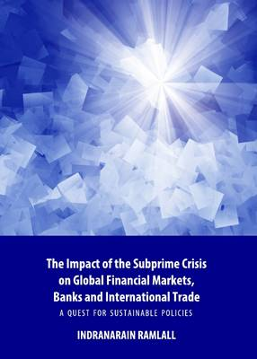 The Impact of the Subprime Crisis on Global Financial Markets, Banks and International Trade: A Quest for Sustainable Policies (Hardback)