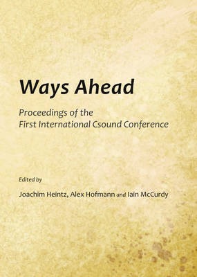 Ways Ahead: Proceedings of the First International Csound Conference (Hardback)