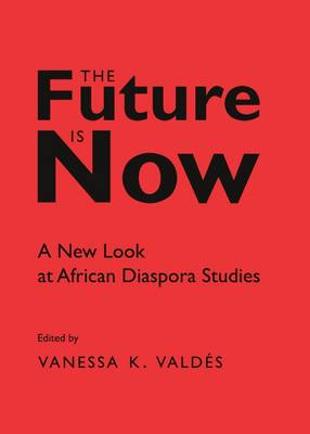 The Future is Now: A New Look at African Diaspora Studies (Paperback)