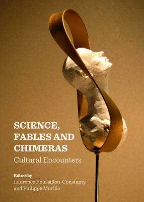 Science, Fables and Chimeras: Cultural Encounters (Hardback)