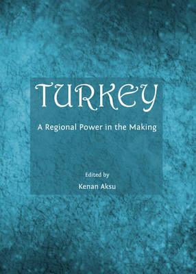 Turkey: A Regional Power in the Making (Hardback)