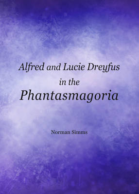 Alfred and Lucie Dreyfus in the Phantasmagoria (Hardback)