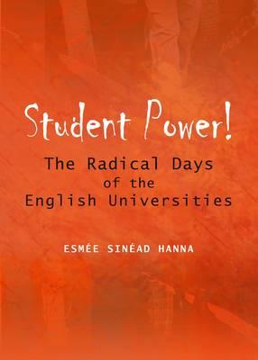 Student Power! The Radical Days of the English Universities (Hardback)