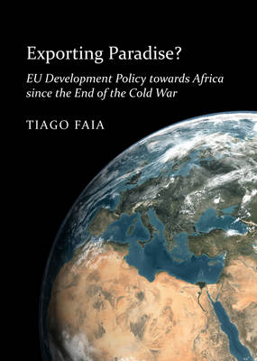 Exporting Paradise? EU Development Policy towards Africa since the End of the Cold War (Paperback)