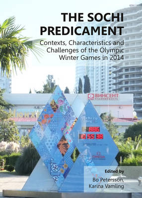 The Sochi Predicament: Contexts, Characteristics and Challenges of the Olympic Winter Games in 2014 (Hardback)