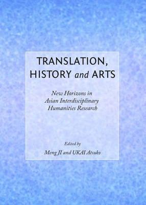 Translation, History and Arts: New Horizons in Asian Interdisciplinary Humanities Research (Hardback)
