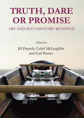Truth, Dare or Promise: Art and Documentary Revisited (Hardback)