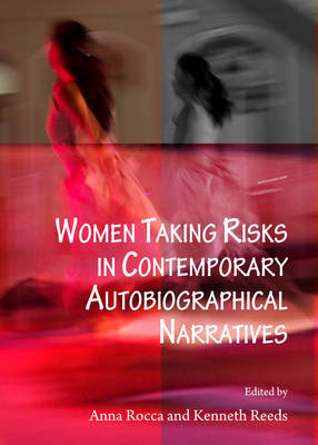 Women Taking Risks in Contemporary Autobiographical Narratives (Hardback)