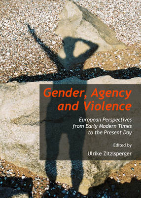 Gender, Agency and Violence: European Perspectives from Early Modern Times to the Present Day (Hardback)