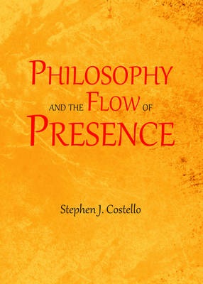 Philosophy and the Flow of Presence (Hardback)