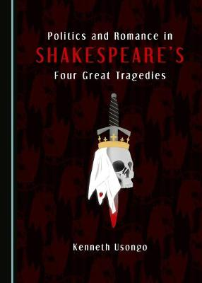 Politics and Romance in Shakespeare's Four Great Tragedies (Hardback)