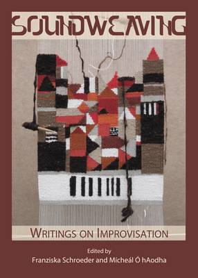 Soundweaving: Writings on Improvisation (Hardback)