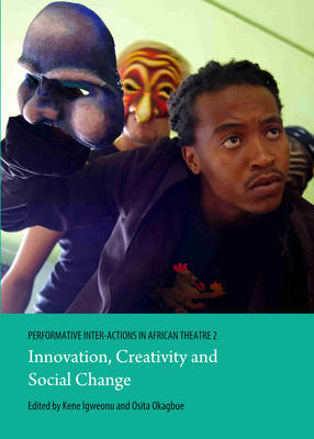 Performative Inter-Actions in African Theatre: Innovation, Creativity and Social Change (Hardback)