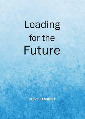 Leading for the Future (Hardback)