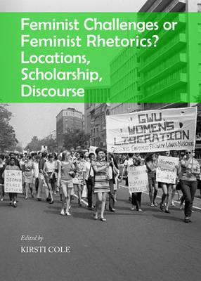 Feminist Challenges or Feminist Rhetorics? Locations, Scholarship, Discourse (Hardback)