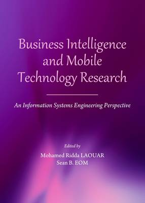 Business Intelligence and Mobile Technology Research: An Information Systems Engineering Perspective (Hardback)