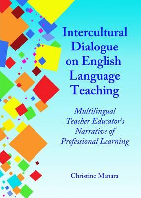 Intercultural Dialogue on English Language Teaching: Multilingual Teacher Educator's Narrative of Professional Learning (Hardback)