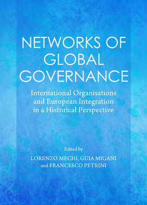 Networks of Global Governance: International Organisations and European Integration in a Historical Perspective (Hardback)