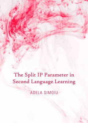 The Split IP Parameter in Second Language Learning (Hardback)