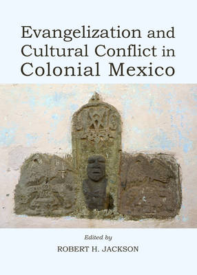 Evangelization and Cultural Conflict in Colonial Mexico (Hardback)