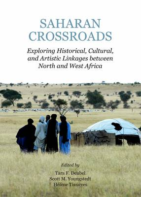 Saharan Crossroads: Exploring Historical, Cultural, and Artistic Linkages Between North and West Africa (Hardback)