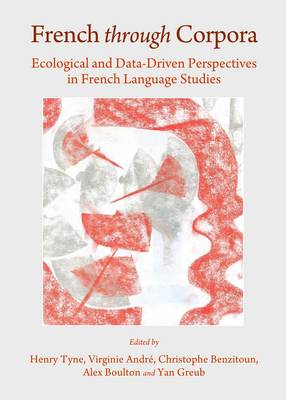 French Through Corpora: Ecological and Data-Driven Perspectives in French Language Studies (Hardback)