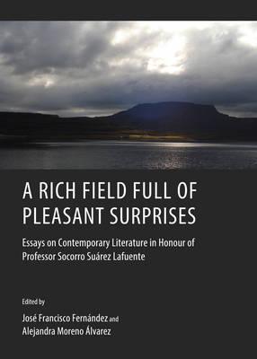 A Rich Field Full of Pleasant Surprises: Essays on Contemporary Literature in Honour of Professor Socorro Suarez Lafuente (Hardback)