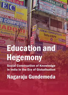 Education and Hegemony: Social Construction of Knowledge in India in the Era of Globalisation (Hardback)
