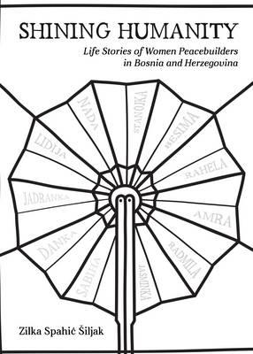 Shining Humanity: Life Stories of Women in Bosnia and Herzegovina (Hardback)